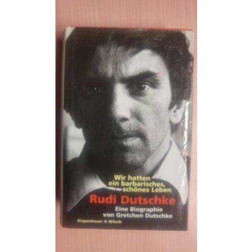 Wir Hatten ein Barbarisches, Schönes Leben - Rudi Dutschke