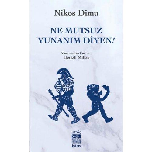 Ne Mutsuz Yunanım Diyen
