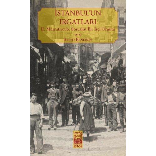 İstanbul'un Irgatları - II. Meşrutiyet'te Sosyalist Bir İşçi Örgütü