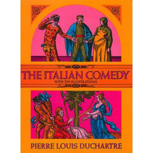 The Italian Comedy – with 295 Illustrations