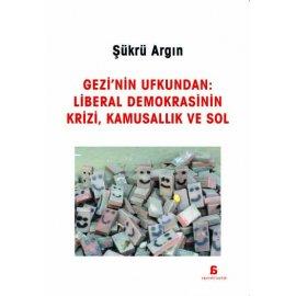 Gezi'nin Ufkundan: Liberal Demokrasinin Krizi, Kamusallık ve Sol