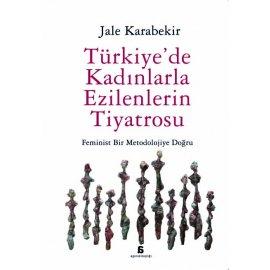 Türkiye'de Kadınlarla Ezilenlerin Tiyatrosu - Feminist Bir Metodolojiye Doğru