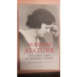 Madam Atatürk - The First Lady of Modern Turkey