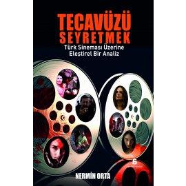 Tecavüzü Seyretmek - Türk Sineması Üzerine Eleştirel Bir Analiz