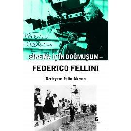 Federico Fellini - Sinema İçin Doğmuşum