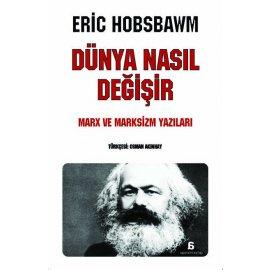Dünya Nasıl Değişir - Marx ve Marksizm Yazıları