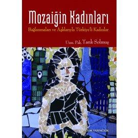 Mozaiğin Kadınları - Bağlanmaları ve Aşklarıyla Türkiye'li Kadınlar