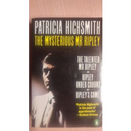 The Mysterious Mr. Ripley - Three Novels in One Book: The Talented Mr. Ripley / Ripley under Ground / Ripley's Game