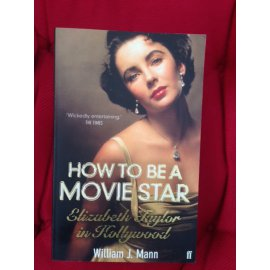 How to Be A Movie Star - Elizabeth Taylor in Hollywood