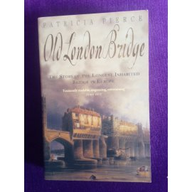 Old London Bridge – The Story of the Longest Inhabited Bridge in Europe