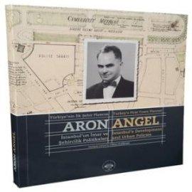 Aron Angel: Türkiye'nin İlk Şehir Plancısı / Turkey's First Town Planner